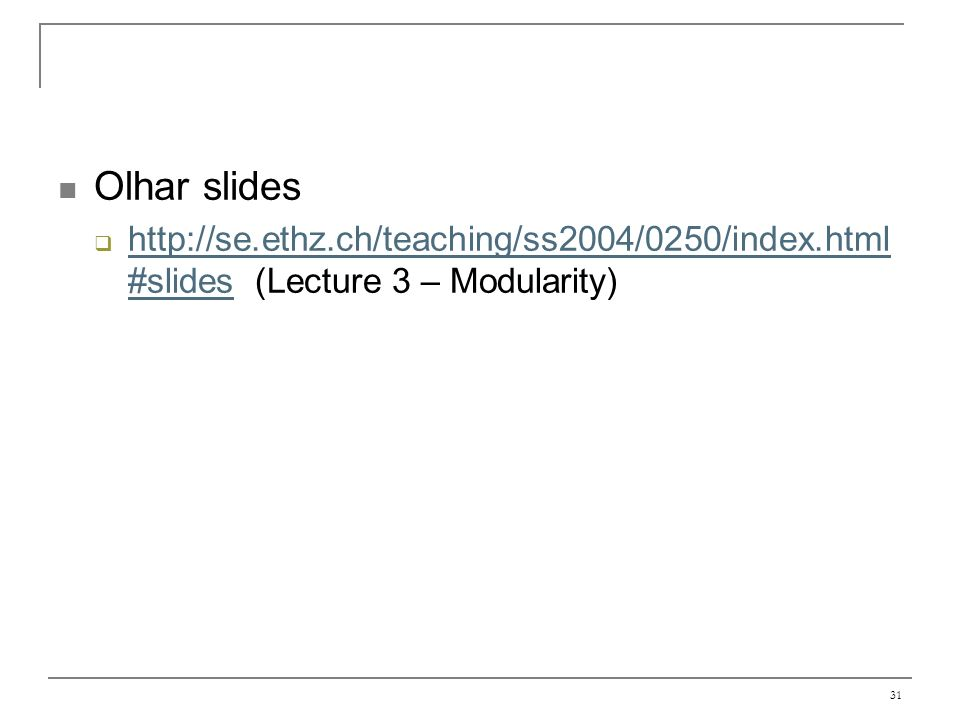 Olhar slides http://se.ethz.ch/teaching/ss2004/0250/index.html#slides (Lecture 3 – Modularity)