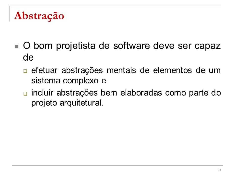 Abstração O bom projetista de software deve ser capaz de