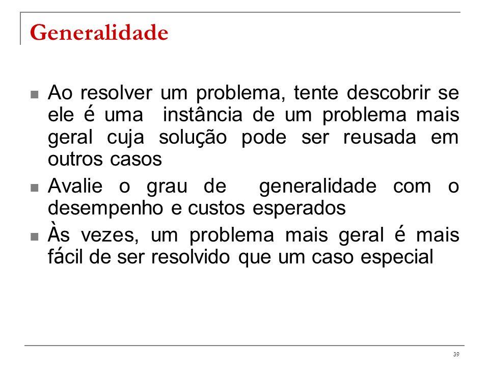 GeneralidadeAo resolver um problema, tente descobrir se ele é uma instância de um problema mais geral cuja solução pode ser reusada em outros casos.