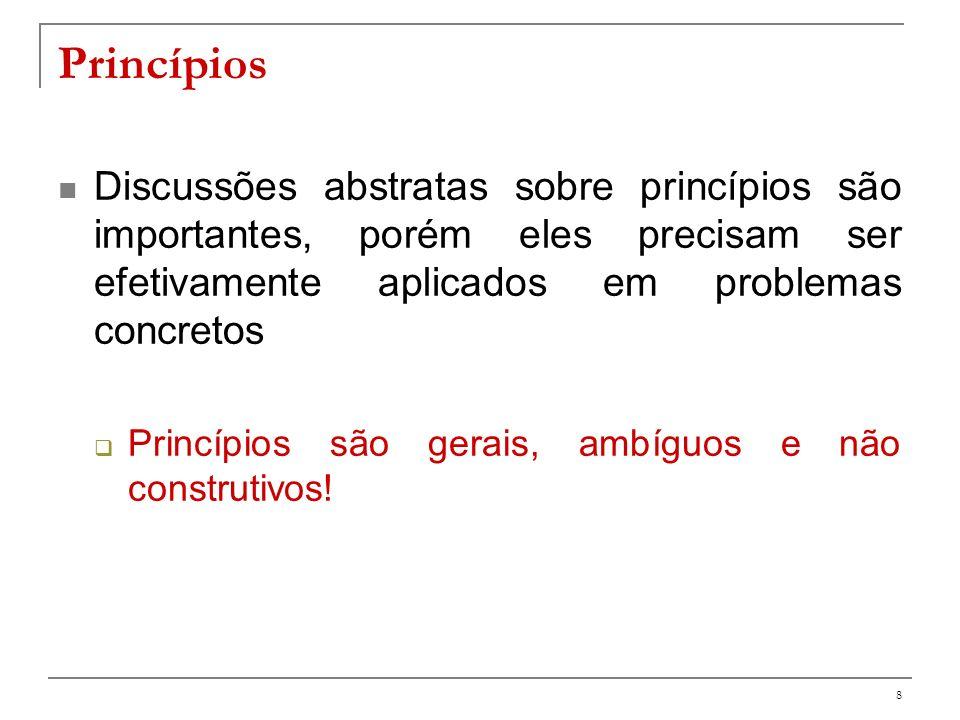 PrincípiosDiscussões abstratas sobre princípios são importantes, porém eles precisam ser efetivamente aplicados em problemas concretos.