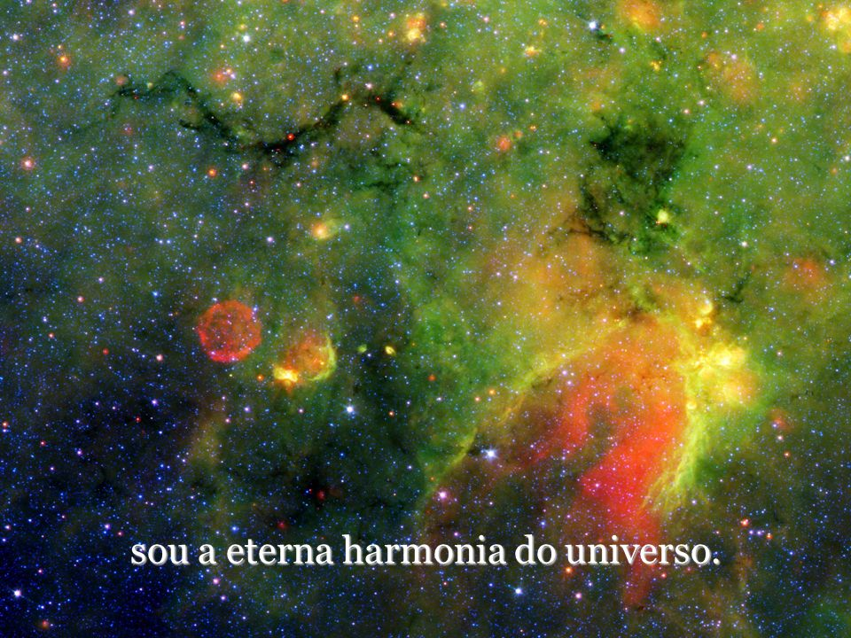 sou a eterna harmonia do universo.