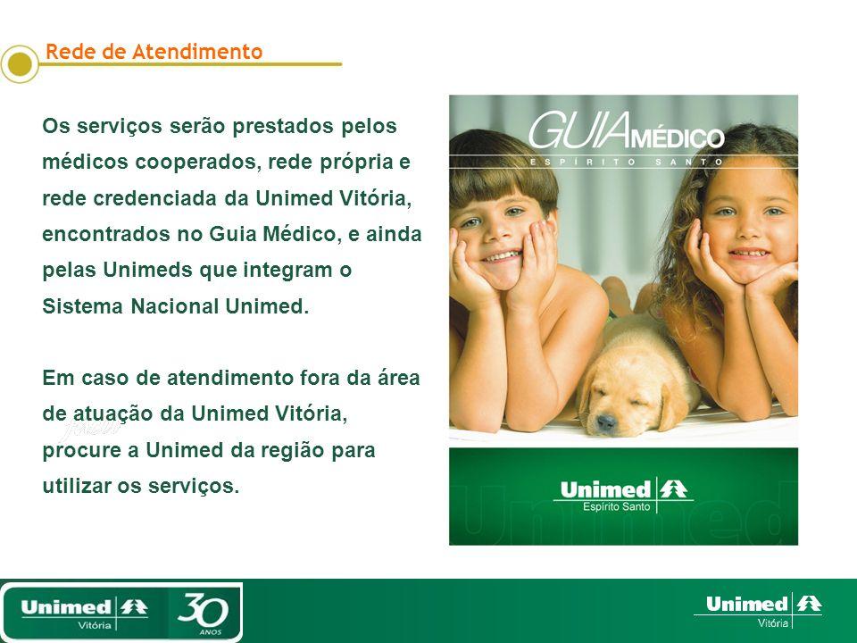 Rede de Atendimento Os serviços serão prestados pelos. médicos cooperados, rede própria e. rede credenciada da Unimed Vitória,