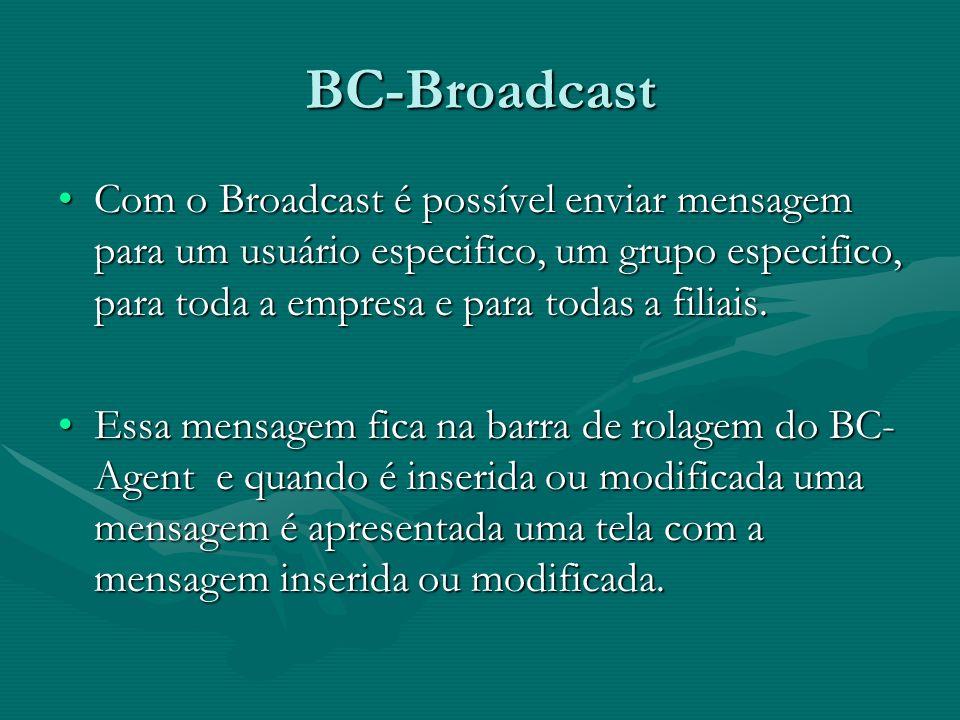 BC-Broadcast Com o Broadcast é possível enviar mensagem para um usuário especifico, um grupo especifico, para toda a empresa e para todas a filiais.
