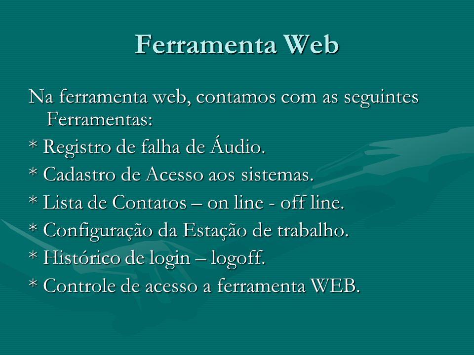 Ferramenta Web Na ferramenta web, contamos com as seguintes Ferramentas: * Registro de falha de Áudio.