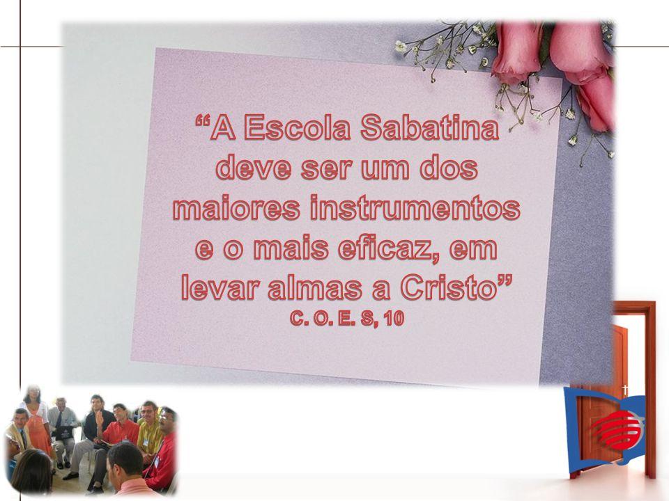 A Escola Sabatina deve ser um dos maiores instrumentos e o mais eficaz, em levar almas a Cristo