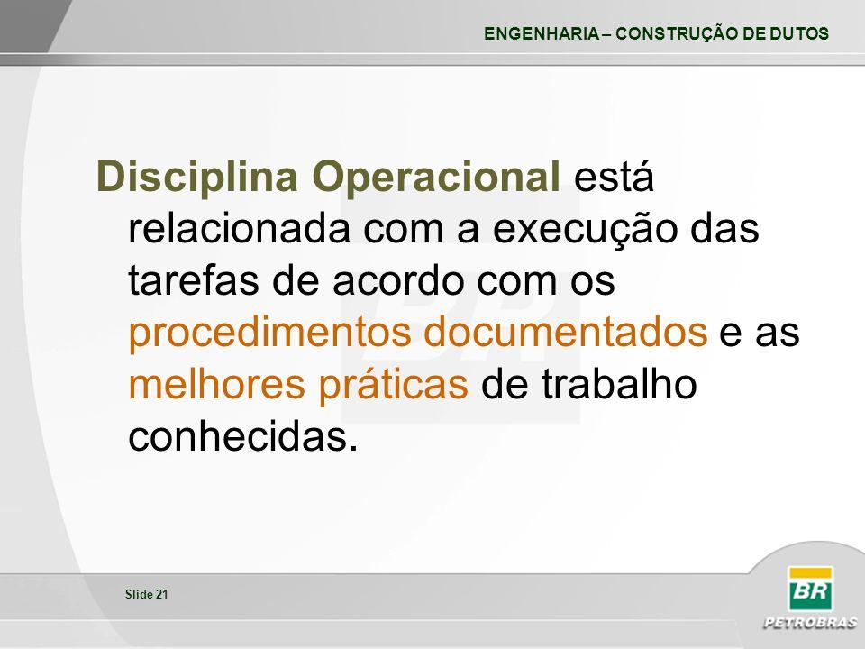 Disciplina Operacional está relacionada com a execução das tarefas de acordo com os procedimentos documentados e as melhores práticas de trabalho conhecidas.