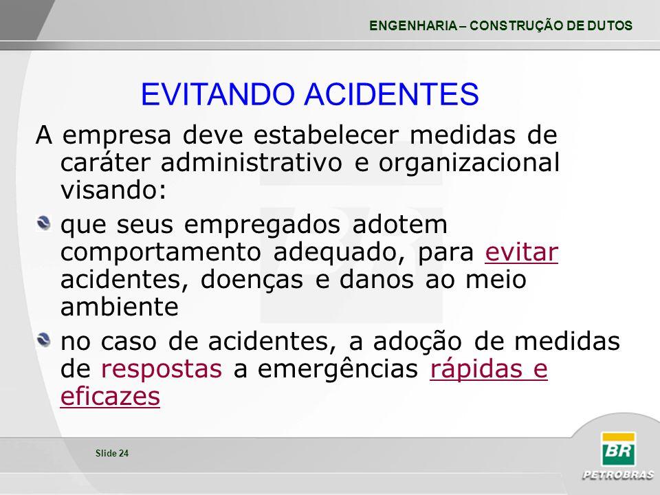 EVITANDO ACIDENTES A empresa deve estabelecer medidas de caráter administrativo e organizacional visando: