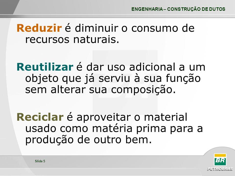 Reduzir é diminuir o consumo de recursos naturais.