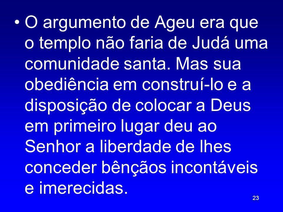 O argumento de Ageu era que o templo não faria de Judá uma comunidade santa.