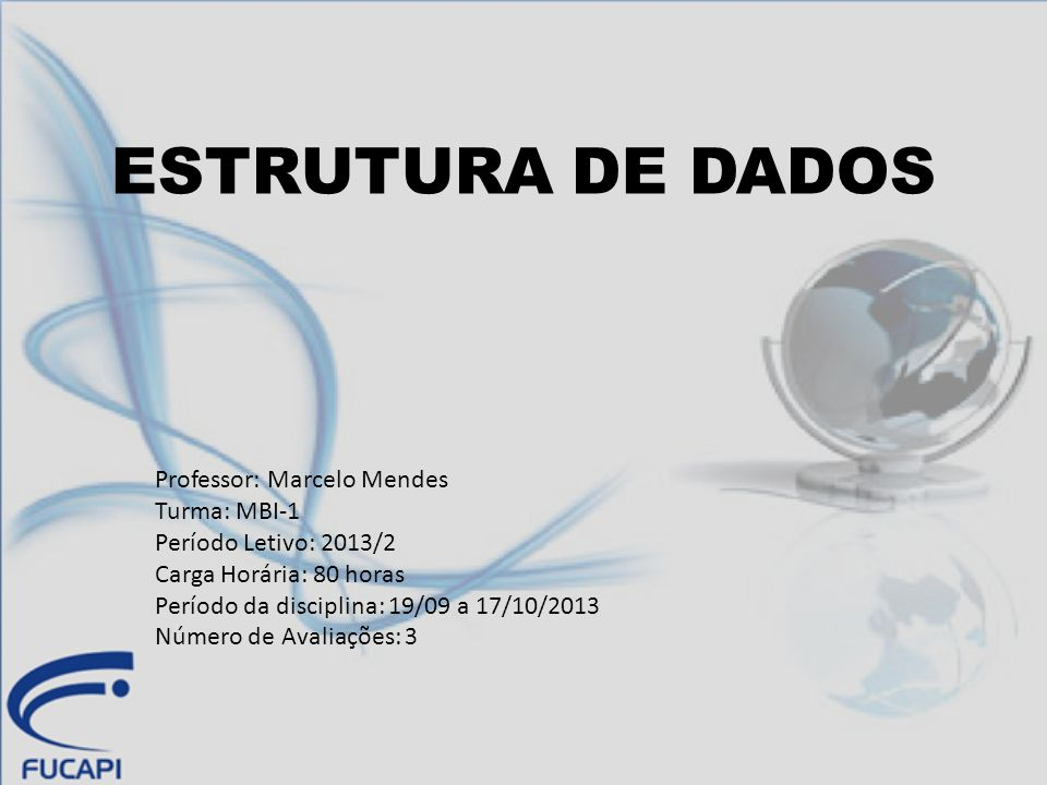 ESTRUTURA DE DADOS Professor: Marcelo Mendes Turma: MBI-1