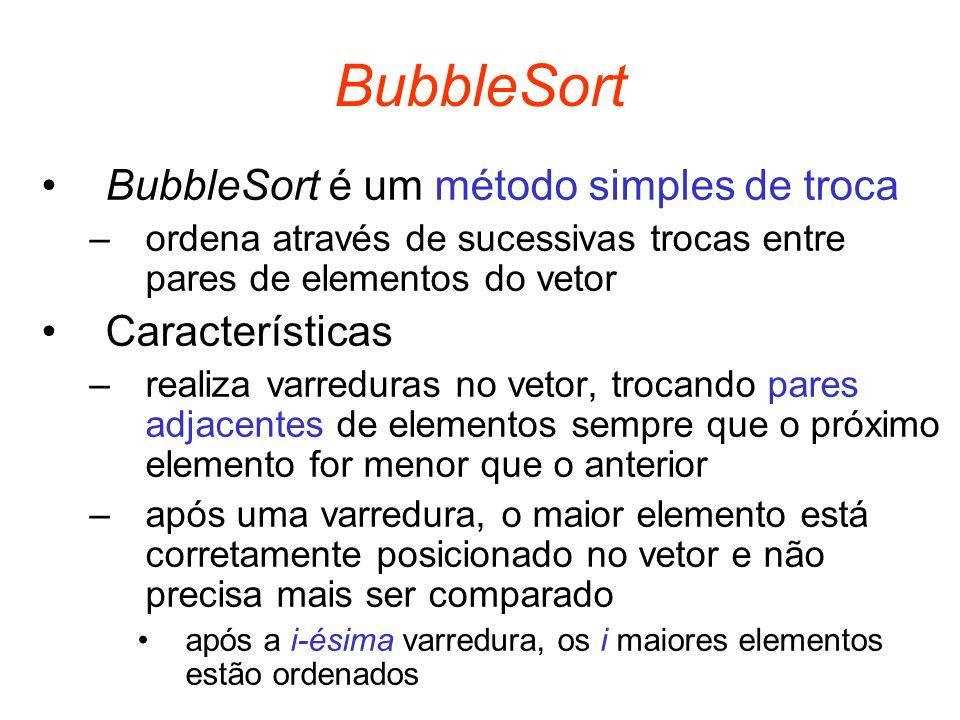BubbleSort BubbleSort é um método simples de troca Características