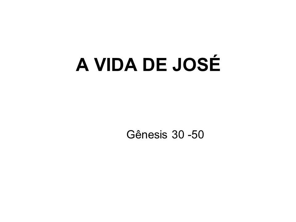 A VIDA DE JOSÉ Gênesis 30 -50