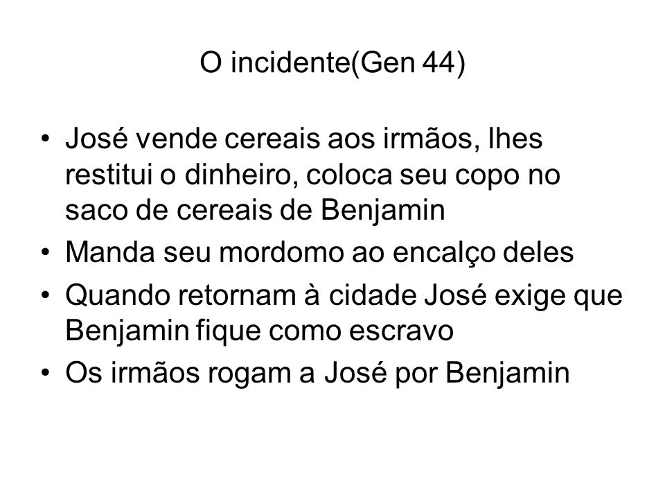O incidente(Gen 44)José vende cereais aos irmãos, lhes restitui o dinheiro, coloca seu copo no saco de cereais de Benjamin.