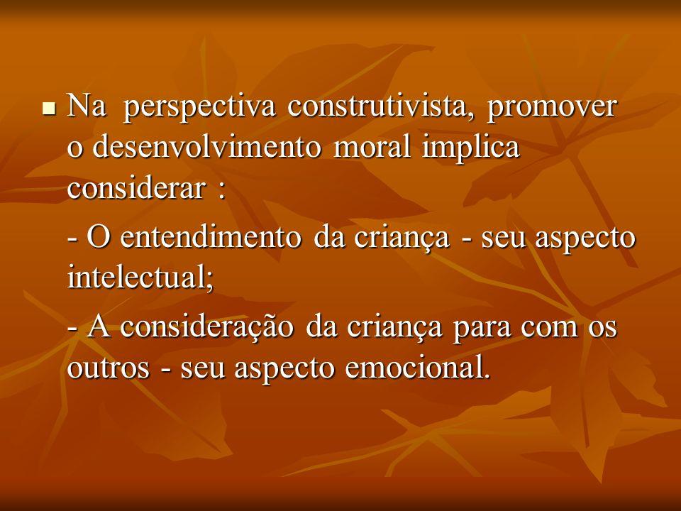 Na perspectiva construtivista, promover o desenvolvimento moral implica considerar :