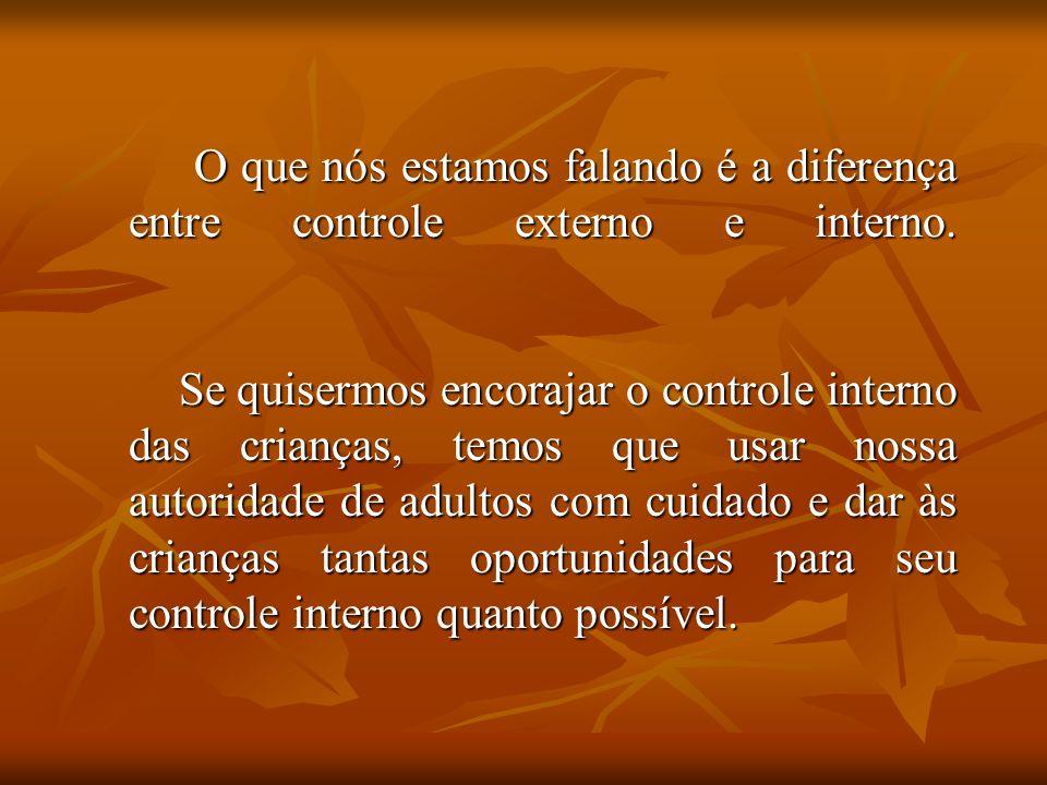 O que nós estamos falando é a diferença entre controle externo e interno.