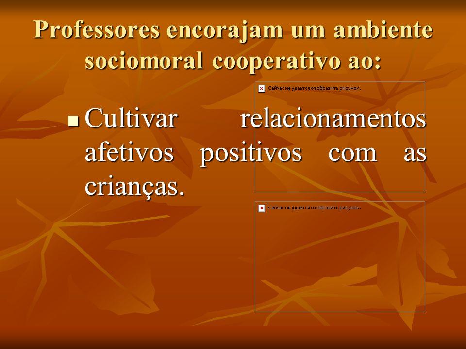 Professores encorajam um ambiente sociomoral cooperativo ao:
