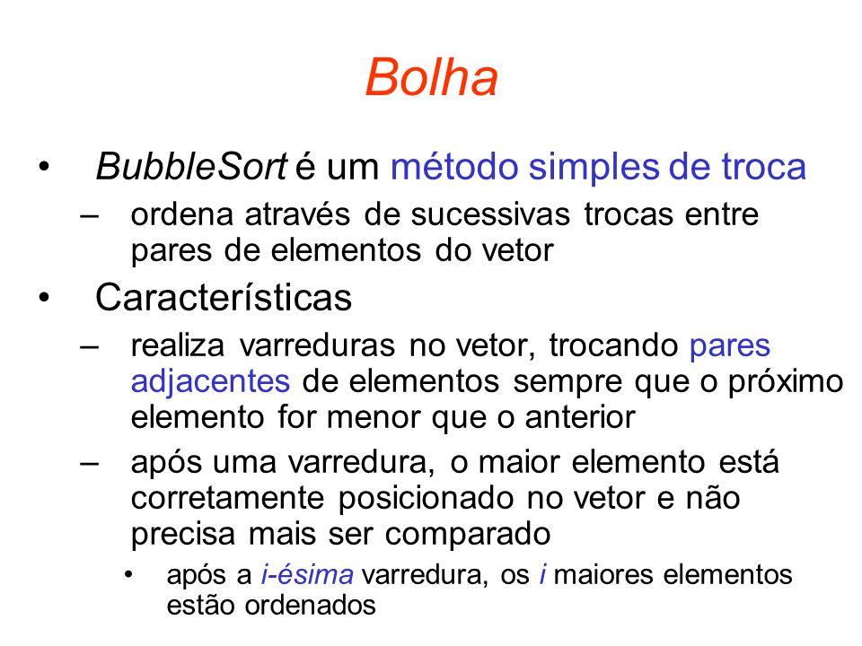 Bolha BubbleSort é um método simples de troca Características