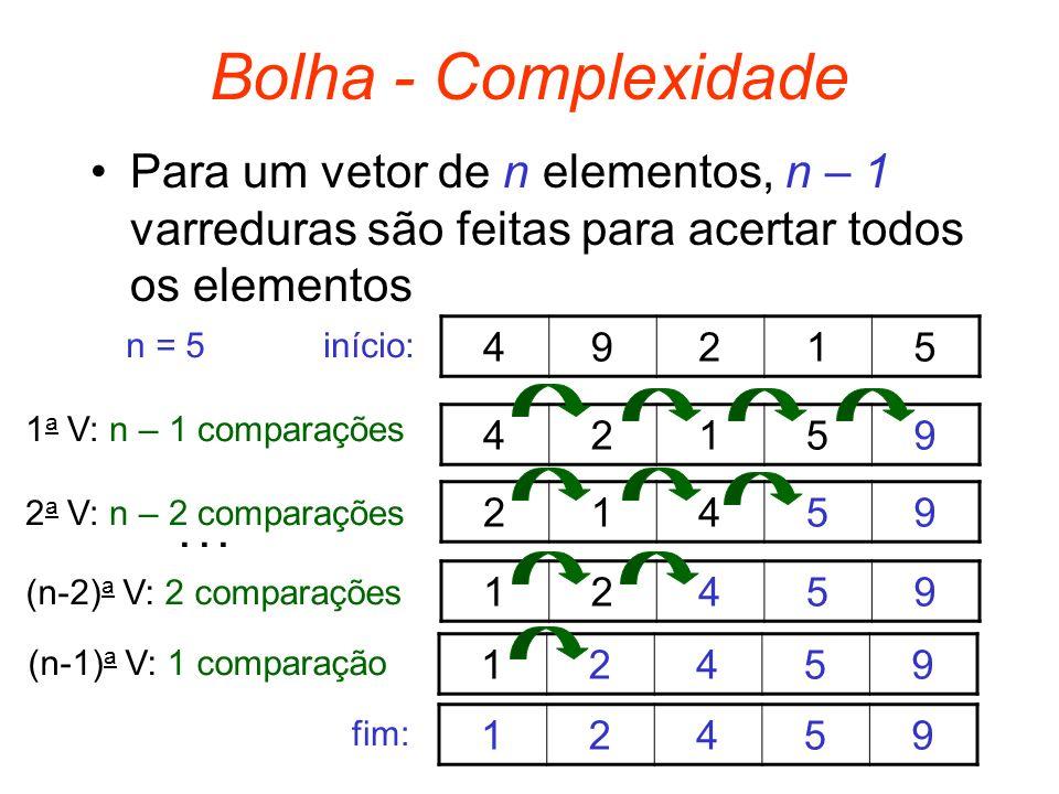 Bolha - ComplexidadePara um vetor de n elementos, n – 1 varreduras são feitas para acertar todos os elementos.