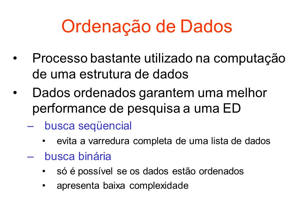 Ordenação de DadosProcesso bastante utilizado na computação de uma estrutura de dados.
