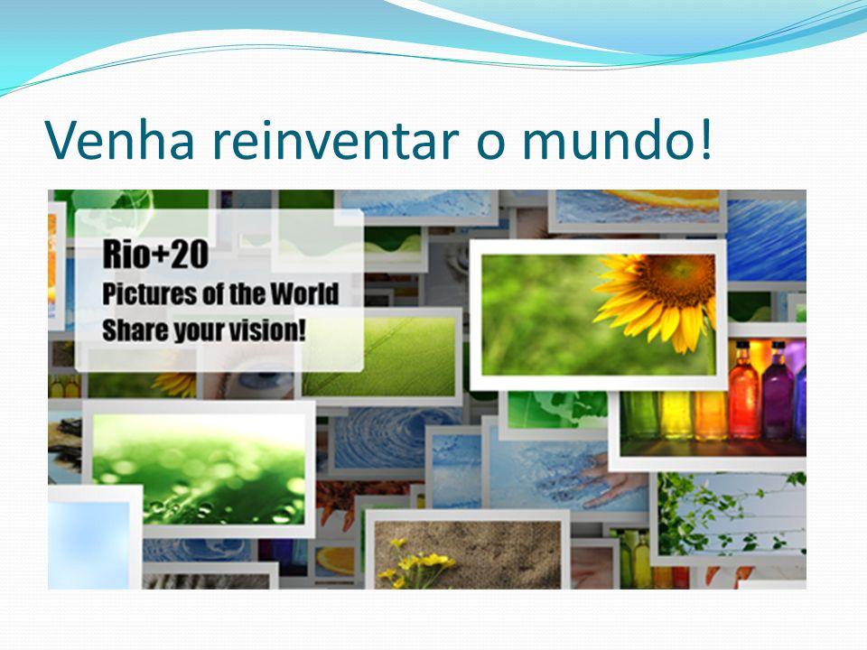 Venha reinventar o mundo!
