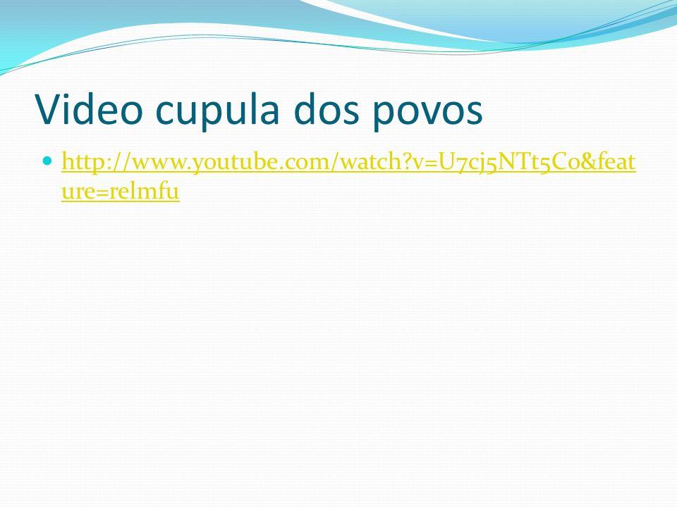 Video cupula dos povos http://www.youtube.com/watch v=U7cj5NTt5Co&feature=relmfu