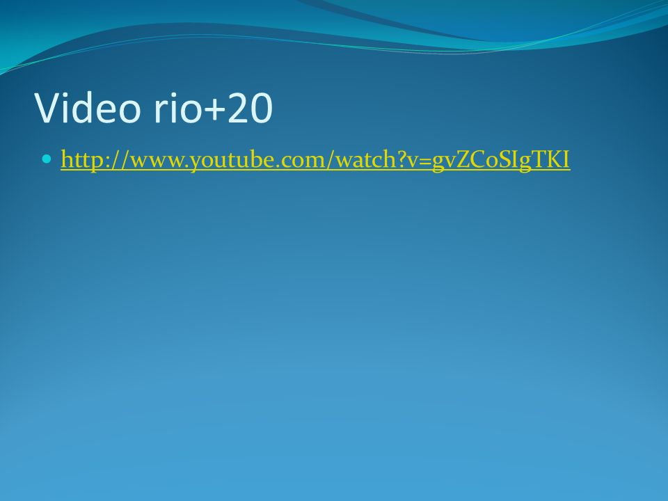Video rio+20 http://www.youtube.com/watch v=gvZCoSIgTKI