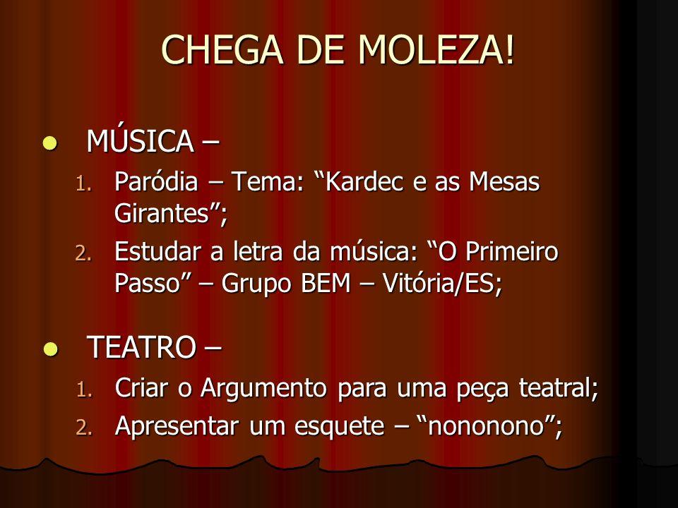 CHEGA DE MOLEZA! MÚSICA – TEATRO –