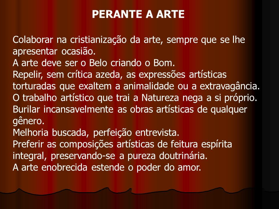 PERANTE A ARTE Colaborar na cristianização da arte, sempre que se lhe apresentar ocasião. A arte deve ser o Belo criando o Bom.