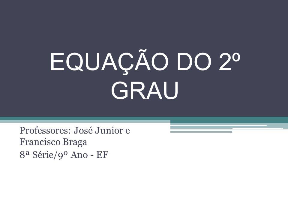 Professores: José Junior e Francisco Braga 8ª Série/9º Ano - EF