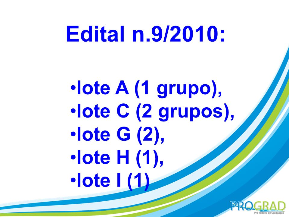Edital n.9/2010: lote A (1 grupo), lote C (2 grupos), lote G (2),