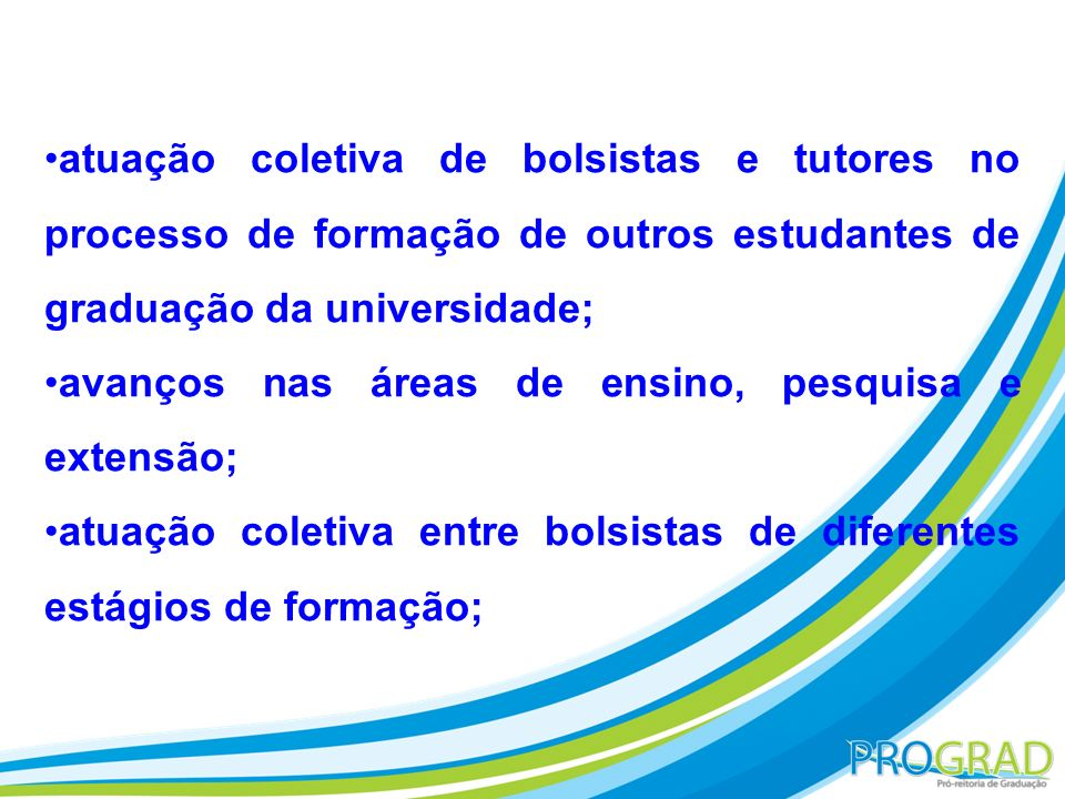 atuação coletiva de bolsistas e tutores no processo de formação de outros estudantes de graduação da universidade;