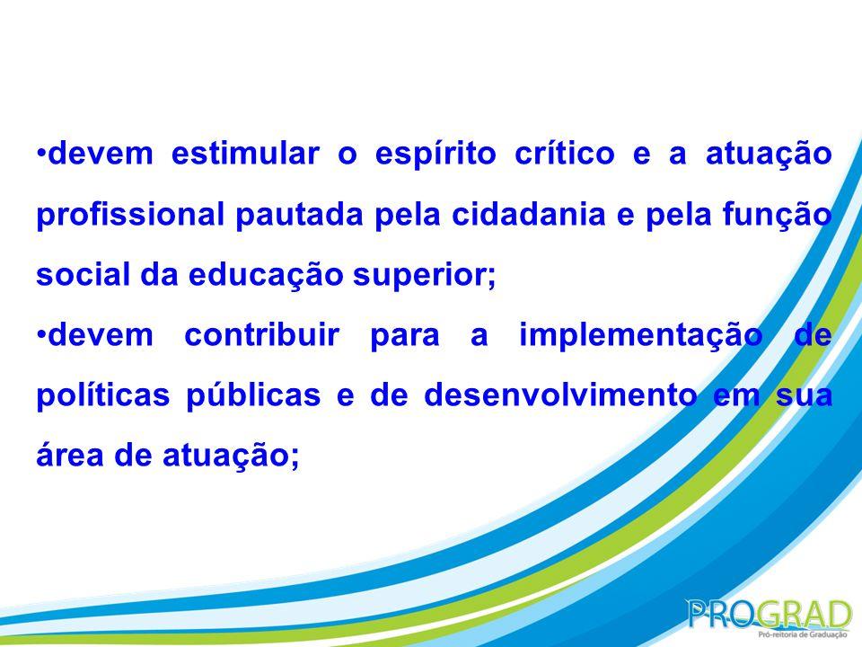 devem estimular o espírito crítico e a atuação profissional pautada pela cidadania e pela função social da educação superior;