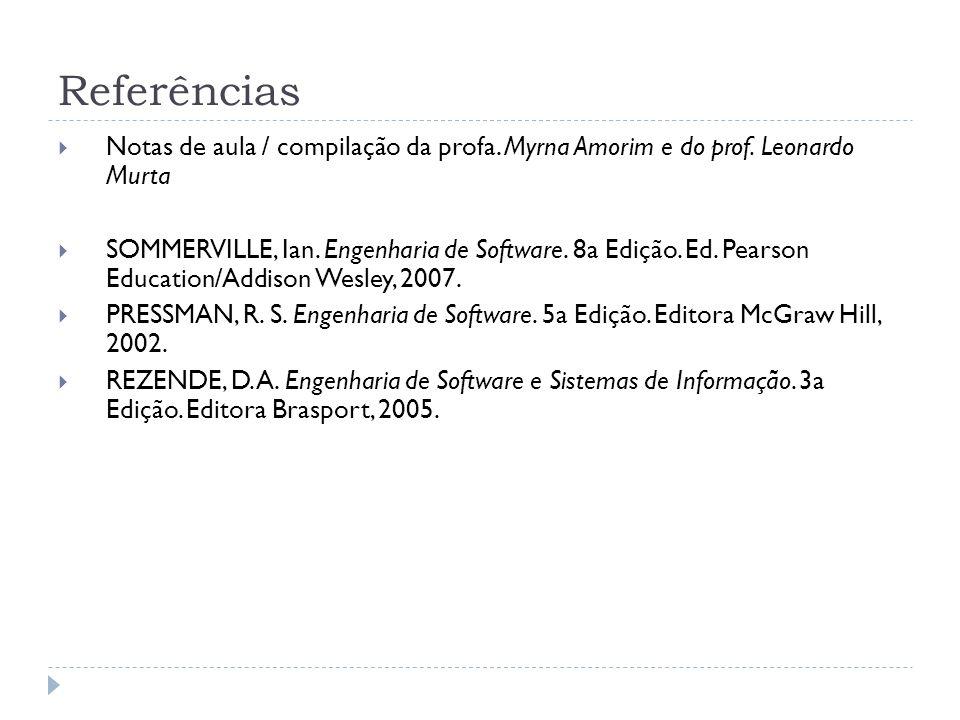 Referências Notas de aula / compilação da profa. Myrna Amorim e do prof. Leonardo Murta.