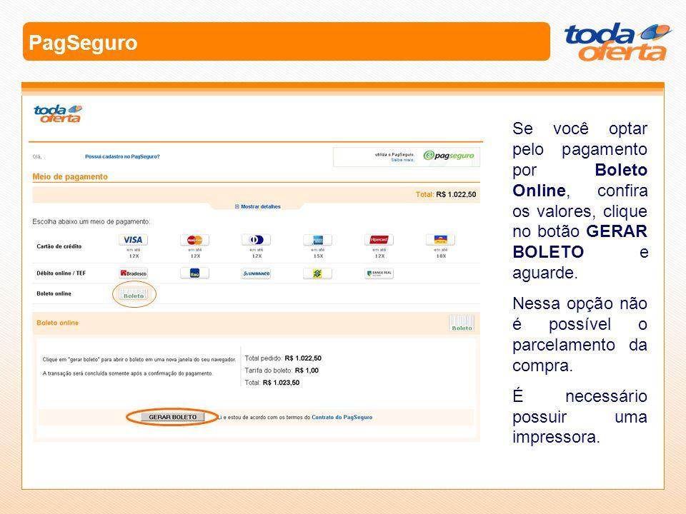 PagSeguro Se você optar pelo pagamento por Boleto Online, confira os valores, clique no botão GERAR BOLETO e aguarde.