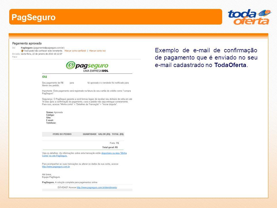 PagSeguroExemplo de e-mail de confirmação de pagamento que é enviado no seu e-mail cadastrado no TodaOferta.