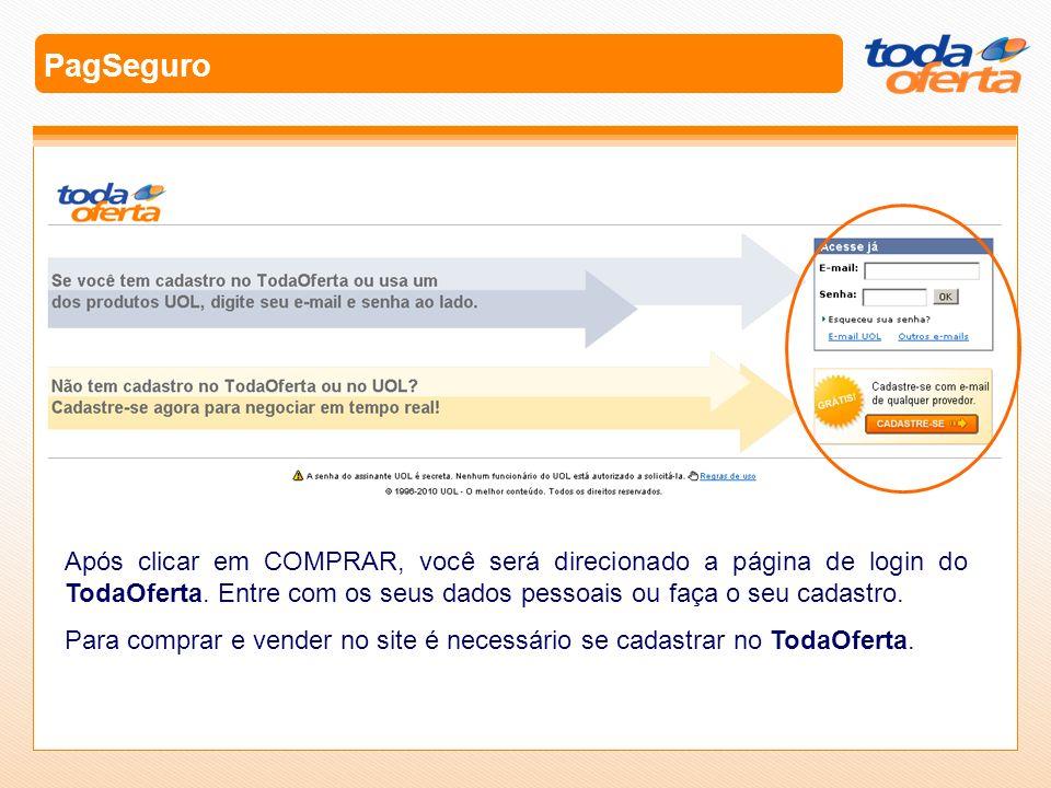 PagSeguro Após clicar em COMPRAR, você será direcionado a página de login do TodaOferta. Entre com os seus dados pessoais ou faça o seu cadastro.