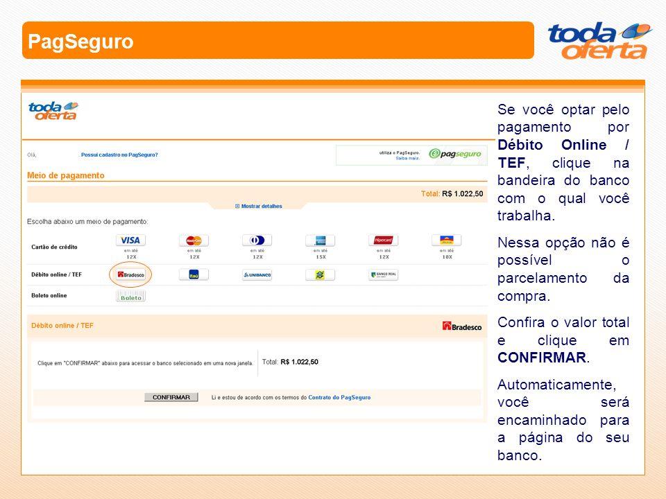 PagSeguro Se você optar pelo pagamento por Débito Online / TEF, clique na bandeira do banco com o qual você trabalha.