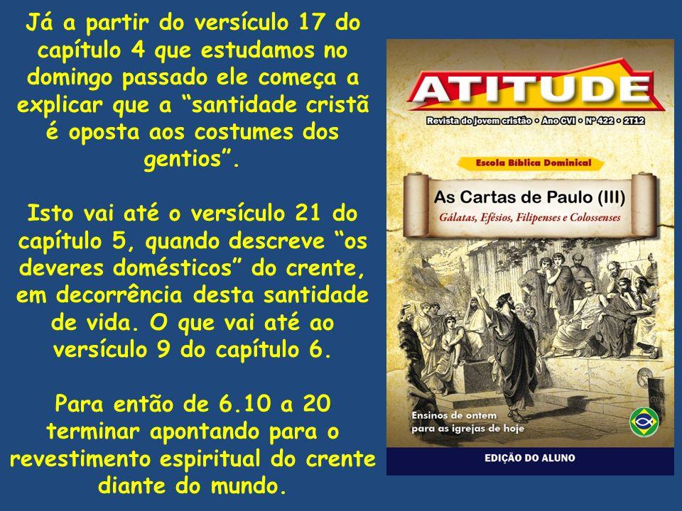 Já a partir do versículo 17 do capítulo 4 que estudamos no domingo passado ele começa a explicar que a santidade cristã é oposta aos costumes dos gentios .