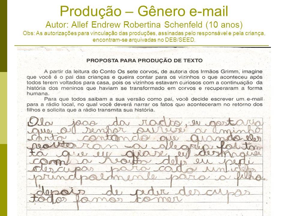 Produção – Gênero e-mail Autor: Allef Endrew Robertina Schenfeld (10 anos) Obs: As autorizações para vinculação das produções, assinadas pelo responsável e pela criança, encontram-se arquivadas no DEB/SEED.