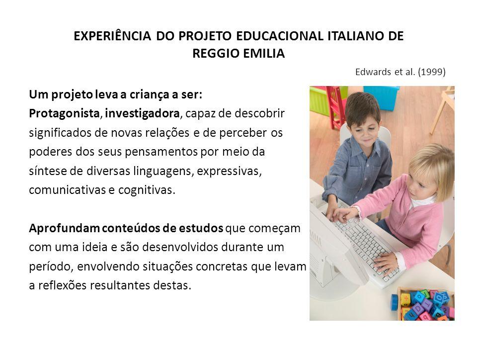 EXPERIÊNCIA DO PROJETO EDUCACIONAL ITALIANO DE REGGIO EMILIA Edwards et al. (1999)