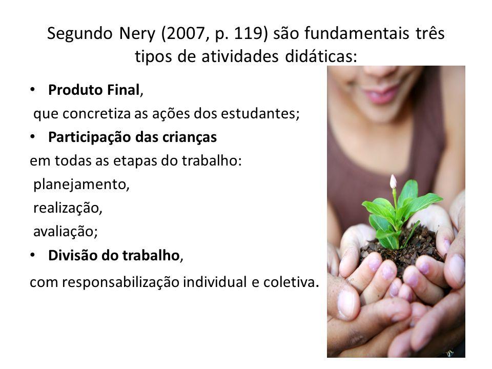 Segundo Nery (2007, p. 119) são fundamentais três tipos de atividades didáticas: