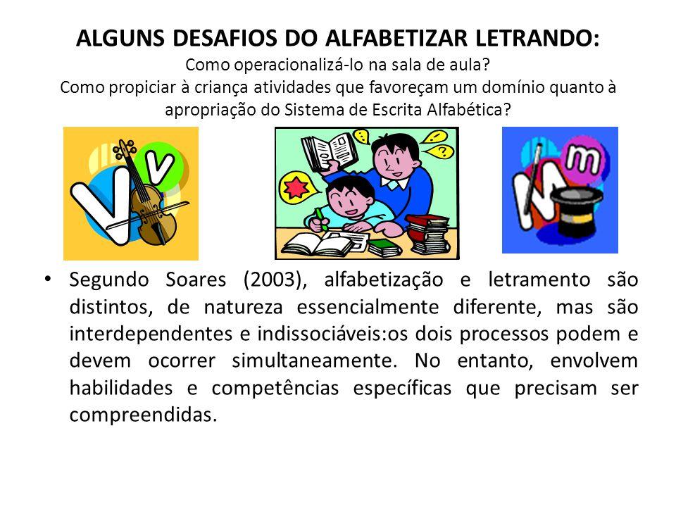 ALGUNS DESAFIOS DO ALFABETIZAR LETRANDO: Como operacionalizá-lo na sala de aula Como propiciar à criança atividades que favoreçam um domínio quanto à apropriação do Sistema de Escrita Alfabética