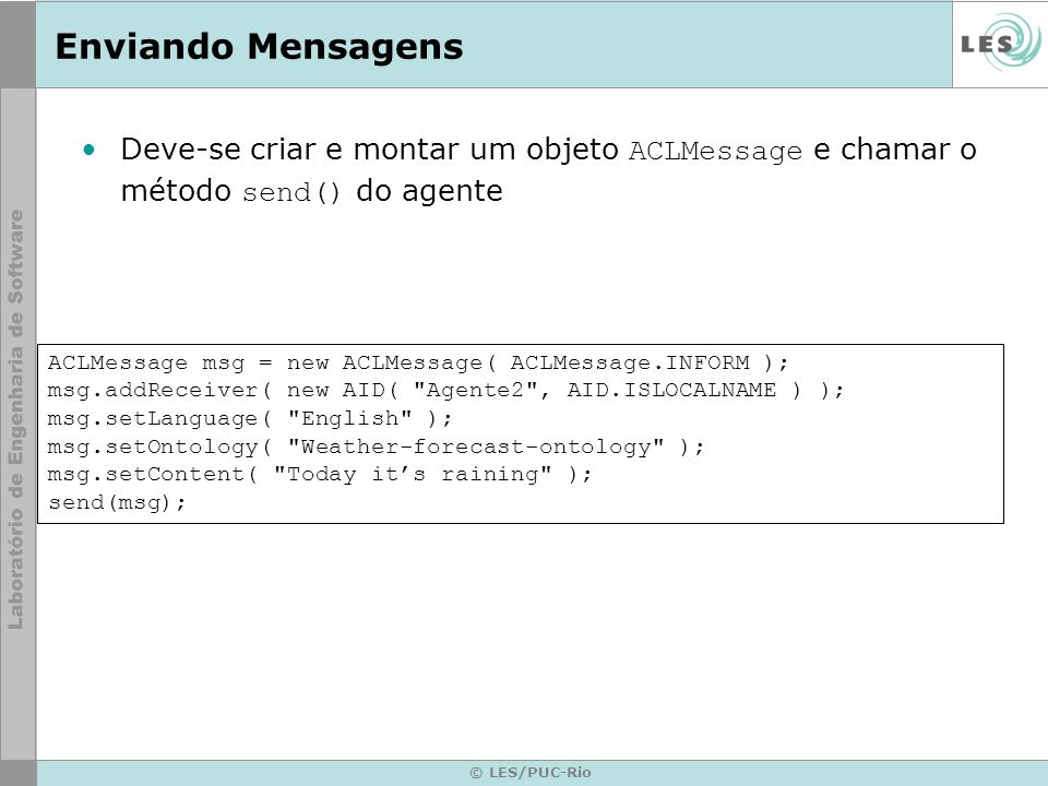 Enviando MensagensDeve-se criar e montar um objeto ACLMessage e chamar o método send() do agente.
