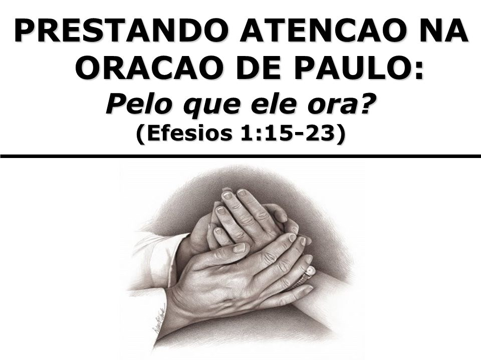 PRESTANDO ATENCAO NA ORACAO DE PAULO: