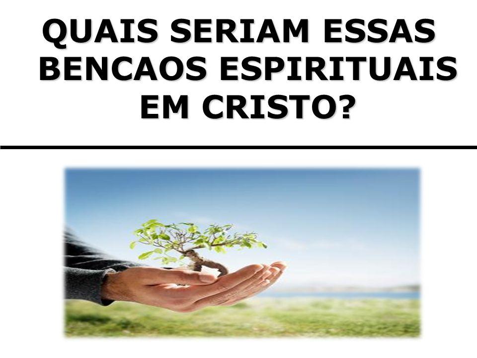 QUAIS SERIAM ESSAS BENCAOS ESPIRITUAIS EM CRISTO