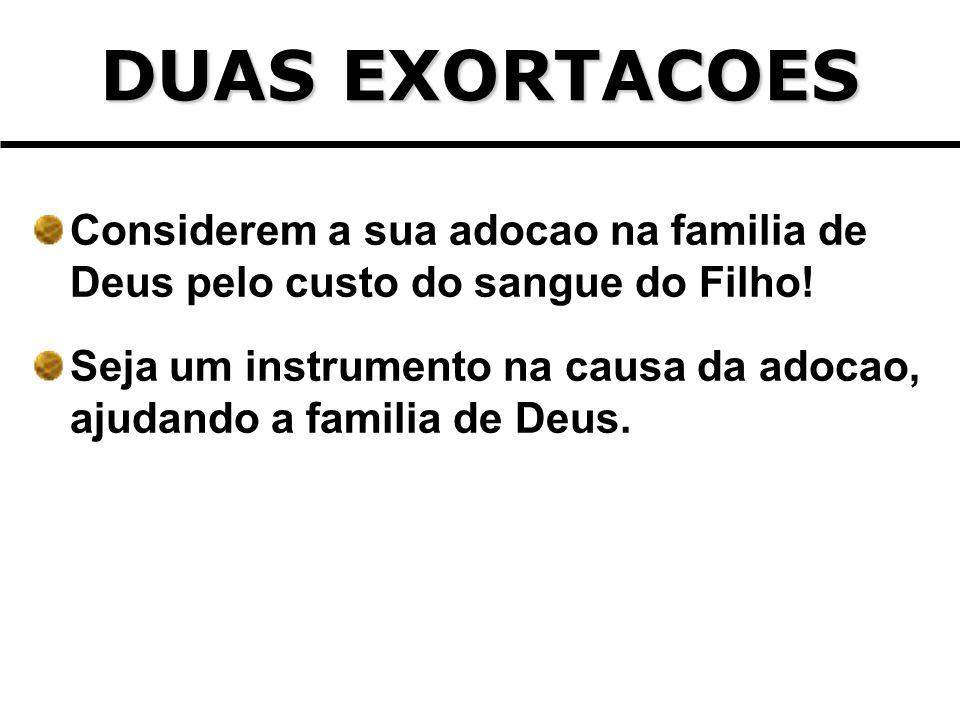 DUAS EXORTACOESConsiderem a sua adocao na familia de Deus pelo custo do sangue do Filho!