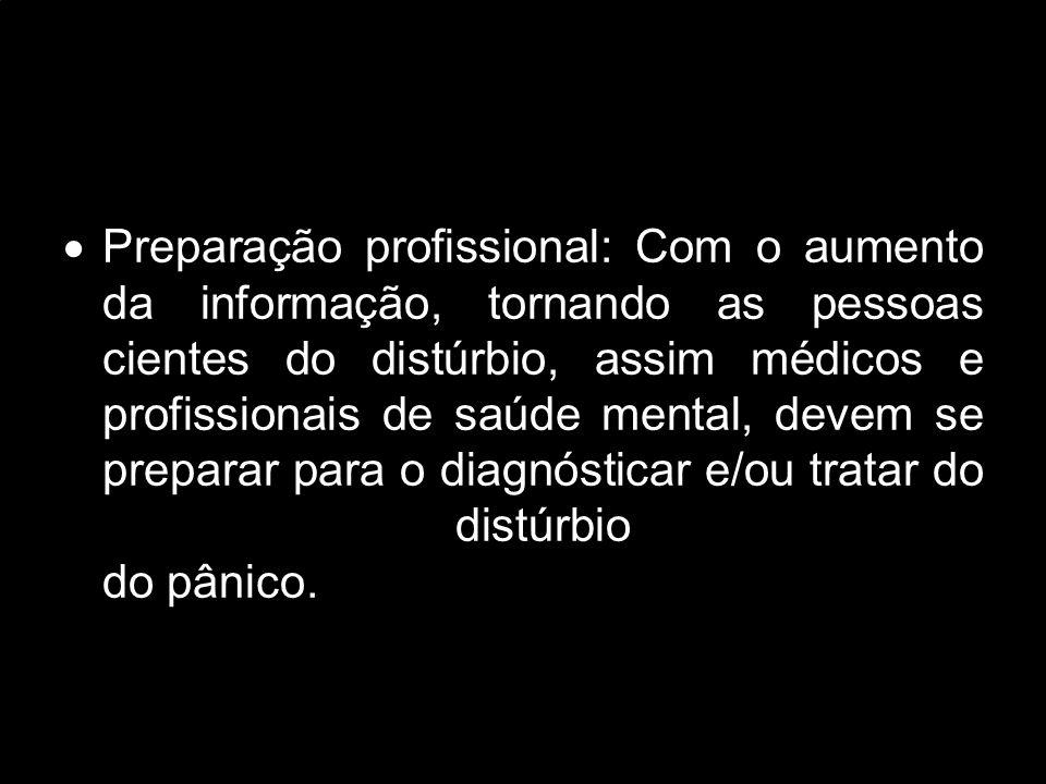 Preparação profissional: Com o aumento da informação, tornando as pessoas cientes do distúrbio, assim médicos e profissionais de saúde mental, devem se preparar para o diagnósticar e/ou tratar do distúrbio do pânico.