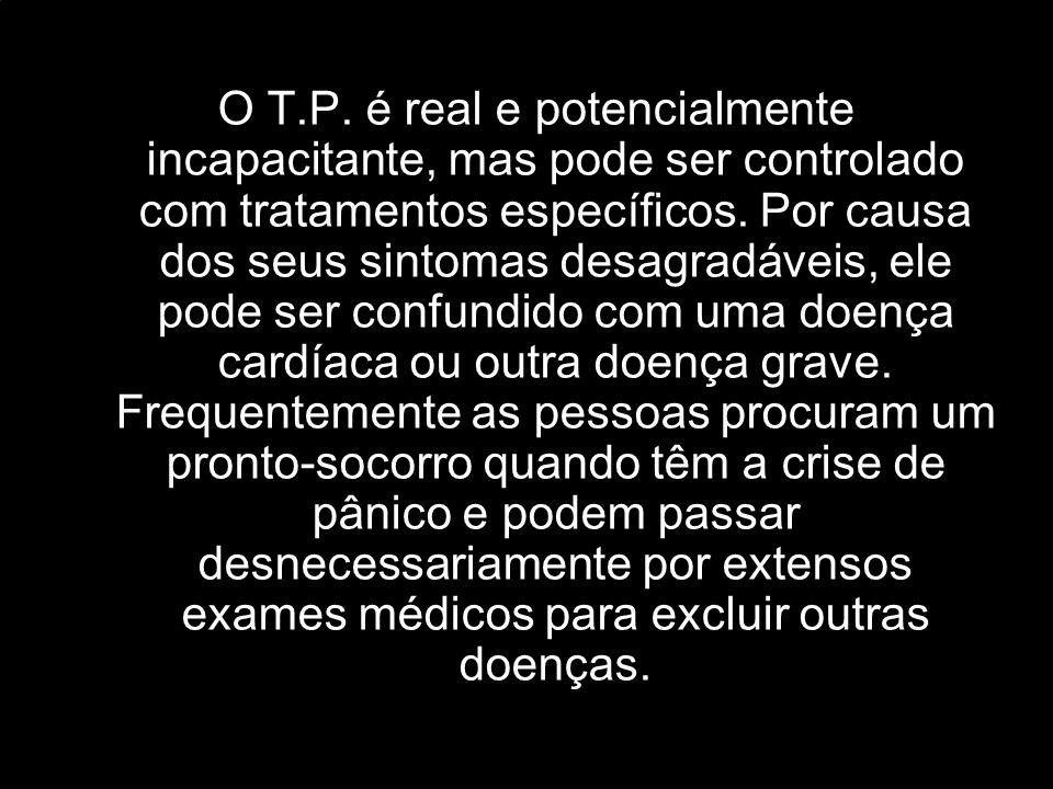 O T.P.é real e potencialmente incapacitante, mas pode ser controlado com tratamentos específicos.
