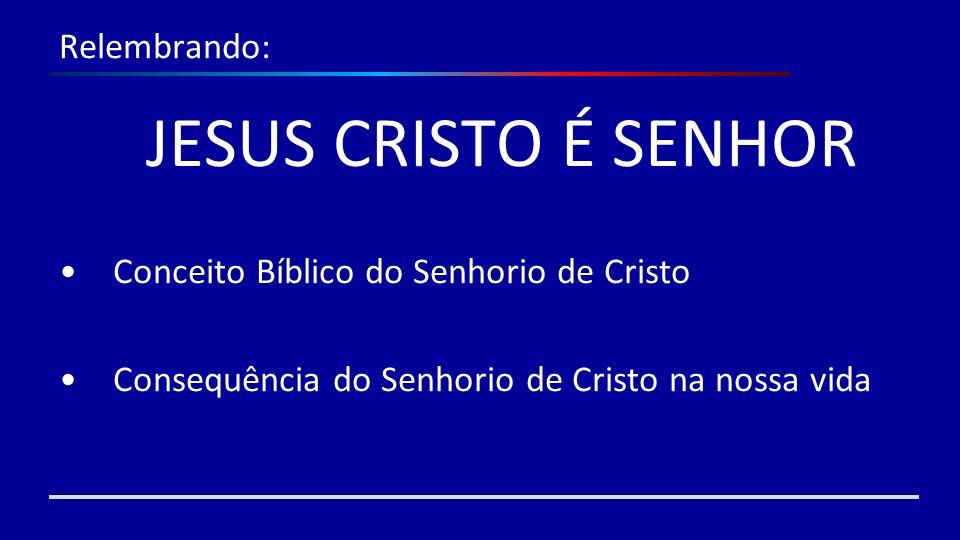 Relembrando: JESUS CRISTO É SENHOR. Conceito Bíblico do Senhorio de Cristo.