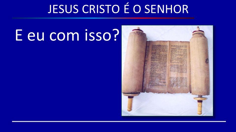 JESUS CRISTO É O SENHOR E eu com isso